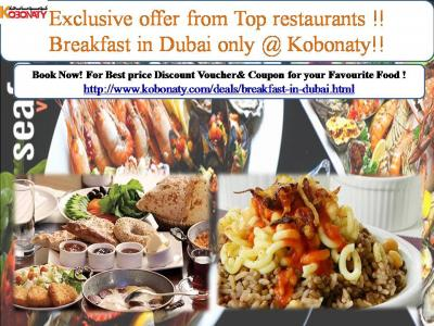 Exclusive offer from Top restaurants!! Breakfast in Dubai only @ Kobonaty!!