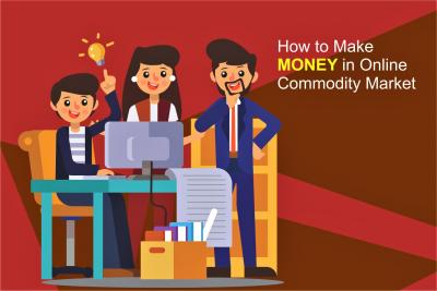 Know How To Make Money In Online Commodity Market