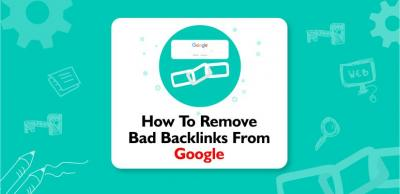How to Remove Bad Backlinks from Google