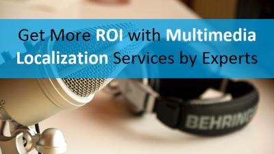 Get More ROI with Multimedia Localization Services